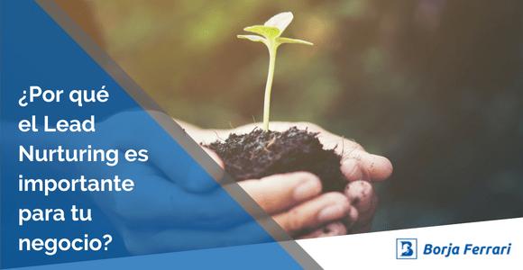 Borja Ferrari - Por qué el Lead Nurturing es importante para tu negocio